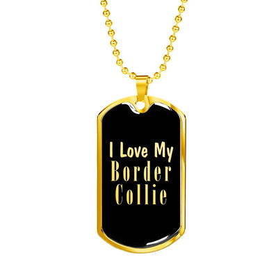 Love My Border Collie v2 - 18k Gold Finished Luxury Dog Tag Necklace
