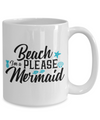 Beach Please I'm a Mermaid - 15oz Mug