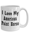 Love My American Paint Horse - 15oz Mug