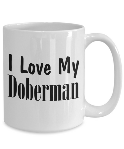 Love My Doberman - 15oz Mug