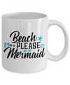 Beach Please I'm a Mermaid - 11oz Mug