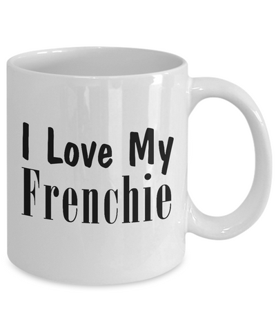 Love My Frenchie - 11oz Mug - Unique Gifts Store