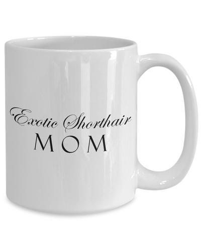 Exotic Shorthair Mom - 15oz Mug - Unique Gifts Store