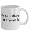 Frenchie's Home - 11oz Mug - Unique Gifts Store