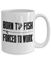 Born To Fish Forced To Work - 15oz Mug