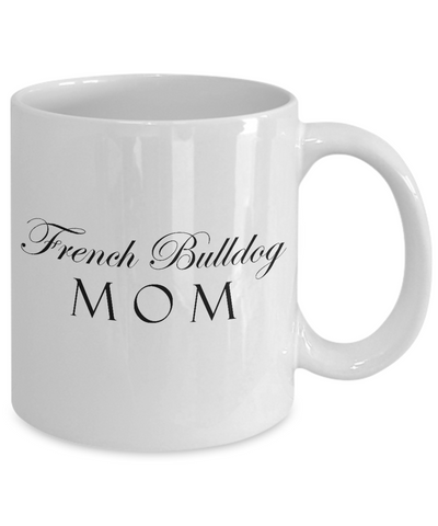 French Bulldog Mom - 11oz Mug - Unique Gifts Store