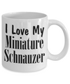 Love My Miniature Schnauzer - 11oz Mug - Unique Gifts Store
