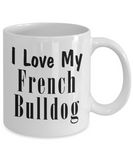 Love My French Bulldog - 11oz Mug - Unique Gifts Store
