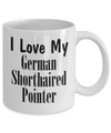 Love My German Shorthaired Pointer - 11oz Mug - Unique Gifts Store