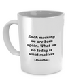 Buddha - Today - Coffee Mug - Unique Gifts Store