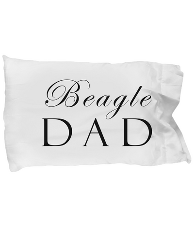 Beagle Dad - Pillow Case - Unique Gifts Store