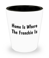 Frenchie's Home - Shot Glass - Unique Gifts Store