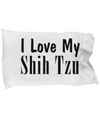 Love My Shih Tzu - Pillow Case - Unique Gifts Store