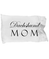 Dachshund Mom - Pillow Case - Unique Gifts Store