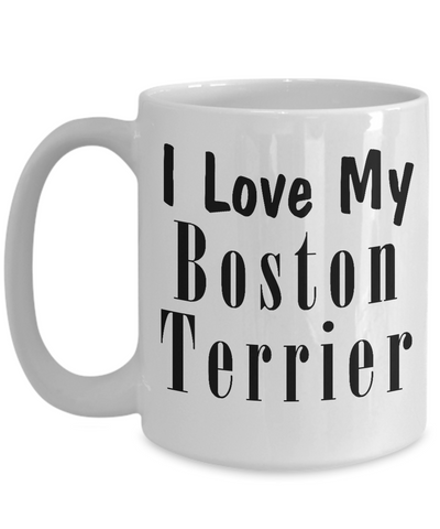Love My Boston Terrier - 15oz Mug