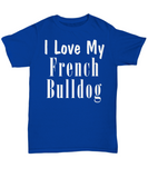 Love My French Bulldog - T-Shirt - Unique Gifts Store