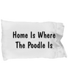 Poodle's Home - Pillow Case - Unique Gifts Store