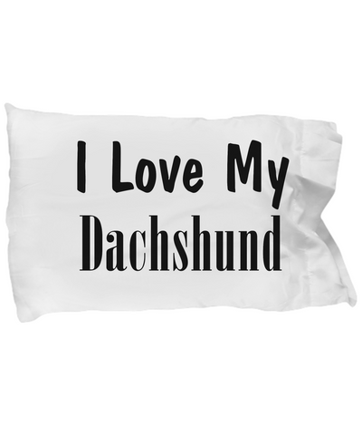 Love My Dachshund - Pillow Case - Unique Gifts Store