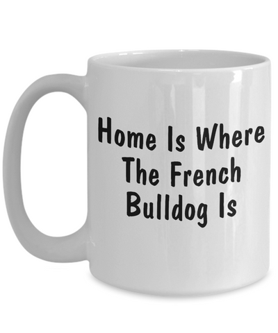French Bulldog's Home - 15oz Mug