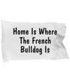 French Bulldog's Home - Pillow Case - Unique Gifts Store