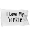 Love My Yorkie - Pillow Case - Unique Gifts Store