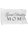 Great Dane Mom - Pillow Case - Unique Gifts Store