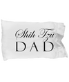 Shih Tzu Dad - Pillow Case