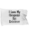 Love My Chesapeake Bay Retriever - Pillow Case - Unique Gifts Store