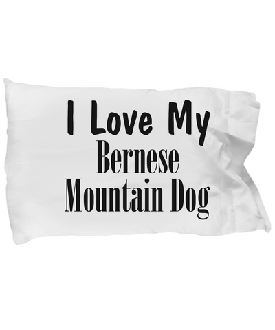 Love My Bernese Mountain Dog - Pillow Case
