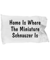 Miniature Schnauzer's Home - Pillow Case - Unique Gifts Store