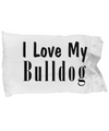 Love My Bulldog - Pillow Case - Unique Gifts Store