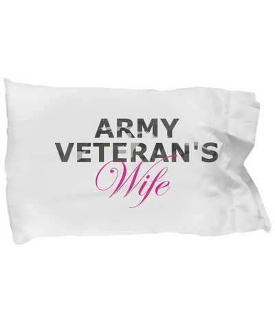 Army Veteran's Wife - Pillow Case - Unique Gifts Store