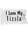 Love My Vizsla - Pillow Case - Unique Gifts Store