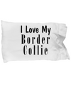 Love My Border Collie - Pillow Case - Unique Gifts Store