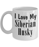 Love My Siberian Husky - 11oz Mug - Unique Gifts Store