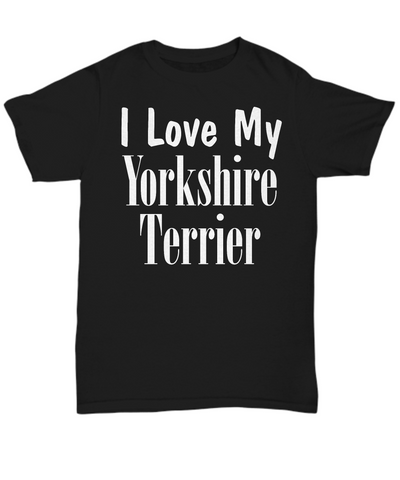Love My Yorkshire Terrier - T-Shirt - Unique Gifts Store