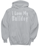 Love My Bulldog - Hoodie - Unique Gifts Store