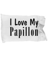 Love My Papillon - Pillow Case - Unique Gifts Store