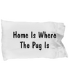 Pug's Home - Pillow Case - Unique Gifts Store
