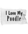 Love My Poodle - Pillow Case - Unique Gifts Store