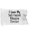 Love My Soft Coated Wheaten Terrier - Pillow Case - Unique Gifts Store