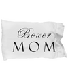 Boxer Mom - Pillow Case - Unique Gifts Store