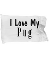 Love My Pug - Pillow Case - Unique Gifts Store