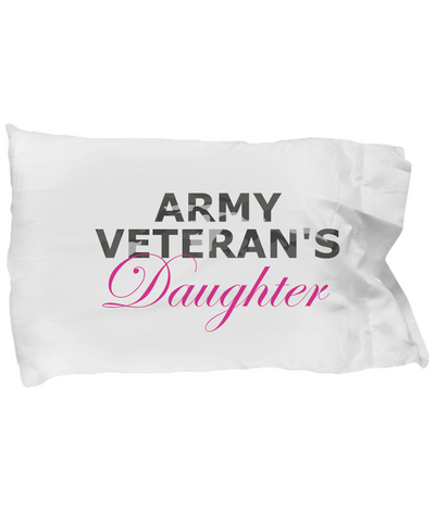 Army Veteran's Daughter - Pillow Case - Unique Gifts Store