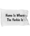 Yorkie's Home - Pillow Case - Unique Gifts Store