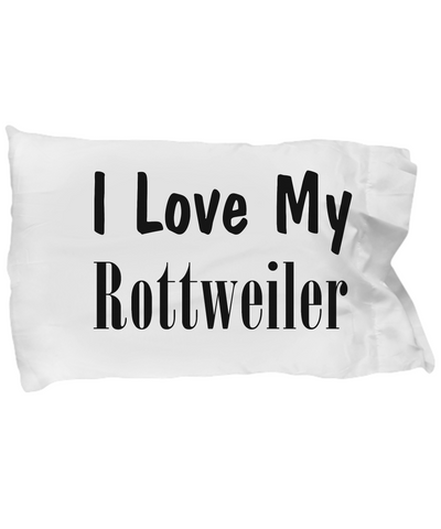 Love My Rottweiler - Pillow Case - Unique Gifts Store