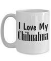 Love My Chihuahua - 15oz Mug