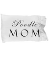 Poodle Mom - Pillow Case - Unique Gifts Store