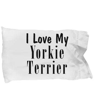 Love My Yorkie Terrier - Pillow Case - Unique Gifts Store