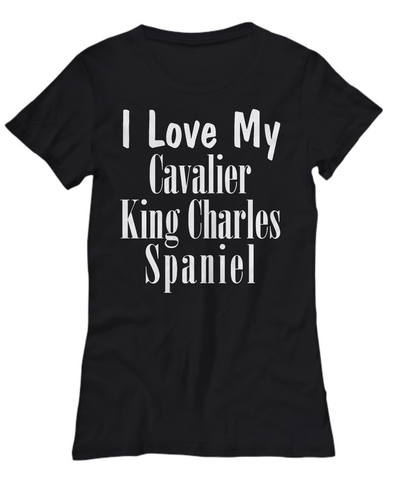 Love My Cavalier King Charles Spaniel - Women's Tee - Unique Gifts Store